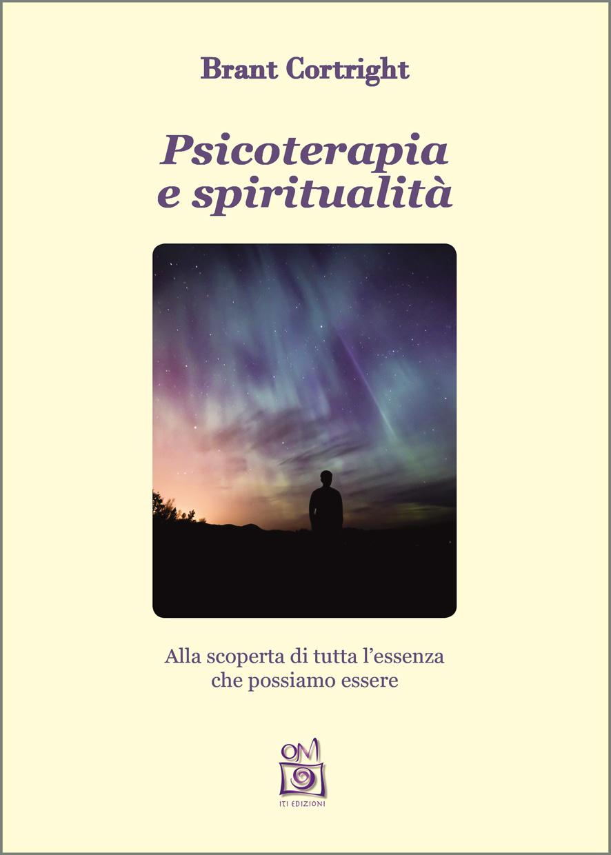 Psicoterapia e spiritualità. Alla scoperta di tutta l'essenza che possiamo essere